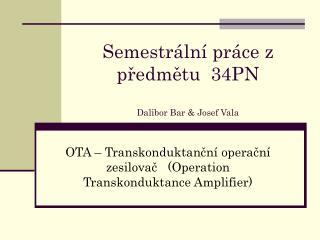 Semestrální práce z předmětu  34PN Dalibor Bar & Josef Vala