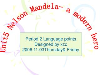 Unit5 Nelson Mandela- a modern hero