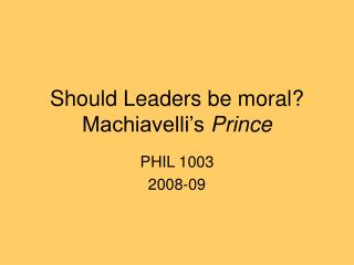 Should Leaders be moral  Machiavelli s Prince