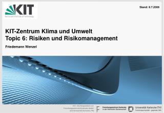 KIT-Zentrum Klima und Umwelt Topic 6: Risiken und Risikomanagement