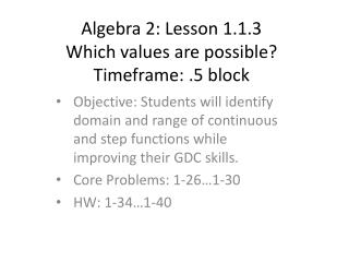Algebra 2: Lesson  1.1.3 Which values are possible? Timeframe:  .5  block