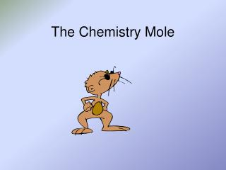 The Chemistry Mole