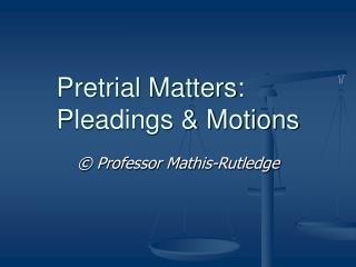 Pretrial Matters:  Pleadings  Motions