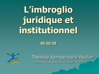 L'imbroglio  juridique et institutionnel 05/02/09