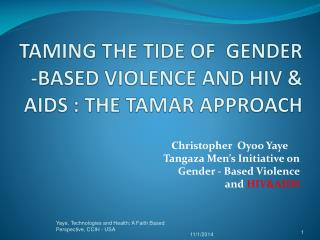 TAMING THE TIDE OF  GENDER -BASED VIOLENCE AND HIV & AIDS : THE TAMAR APPROACH