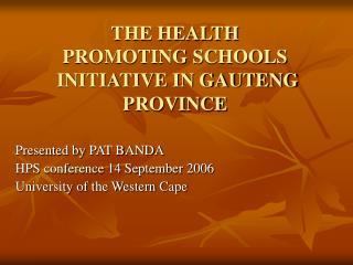 THE HEALTH  PROMOTING SCHOOLS  INITIATIVE IN GAUTENG PROVINCE