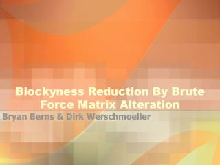 Blockyness Reduction By Brute       Force Matrix Alteration