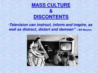 MASS CULTURE  &  DISCONTENTS