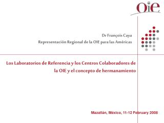 Dr François Caya Representación Regional de la OIE para las Am é ricas