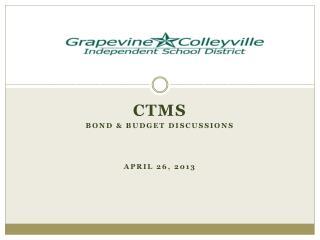 CTMS Bond & budget discussions april  26, 2013