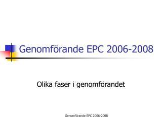 Genomförande EPC 2006-2008