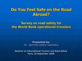 Do You Feel Safe on the Road Abroad  Survey on road safety for the World Bank operational travelers