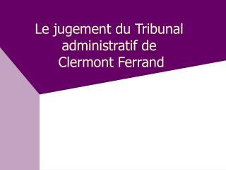Le jugement du Tribunal administratif de  Clermont Ferrand