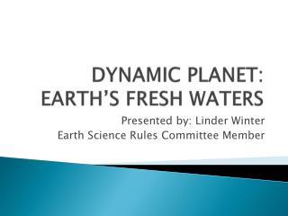 DYNAMIC PLANET: EARTH'S FRESH WATERS