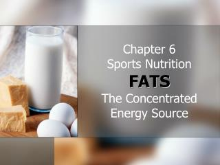 Chapter 6 Sports Nutrition  FATS The Concentrated Energy Source