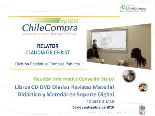 RELATOR CLAUDIA GILCHRIST División  Gestión de Compras Públicas