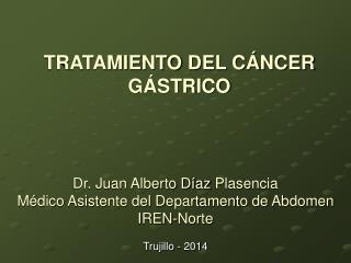 Dr. Juan Alberto Díaz  Plasencia Médico Asistente del Departamento de Abdomen IREN-Norte
