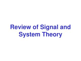 Review of Signal and System Theory
