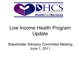 Low Income Health Program Update  Stakeholder Advisory Committee Meeting June 1, 2011