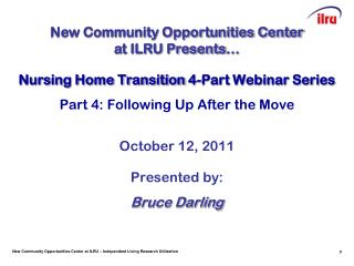 Nursing Home Transition 4-Part Webinar Series Part 4: Following Up After the Move October 12, 2011