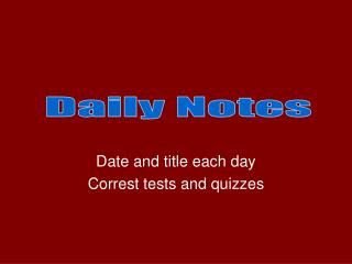 Date and title each day Correst tests and quizzes