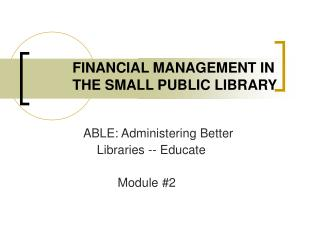 FINANCIAL MANAGEMENT IN THE SMALL PUBLIC LIBRARY