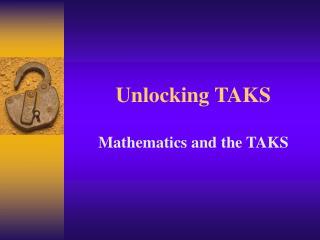 Unlocking TAKS