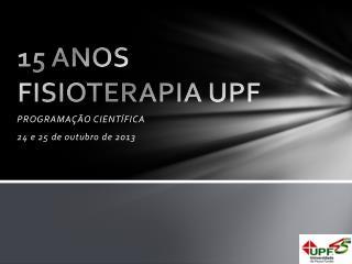 15 ANOS FISIOTERAPIA UPF