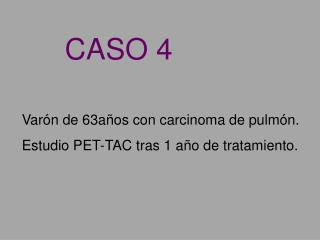 Var�n de 63a�os con carcinoma de pulm�n.  Estudio PET-TAC tras 1 a�o de tratamiento.