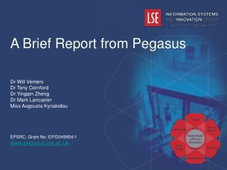 A Brief Report from Pegasus Dr Will Venters Dr Tony Cornford Dr Yingqin Zheng Dr Mark Lancaster