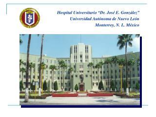 Hospital Universitario �Dr. Jos� E. Gonz�lez� Universidad Aut�noma de Nuevo Le�n