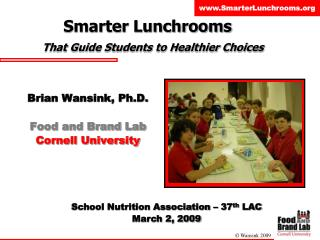 Brian Wansink, Ph.D. Food and Brand Lab Cornell University