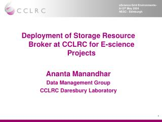Deployment of Storage Resource Broker at CCLRC for E-science Projects Ananta Manandhar