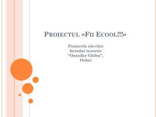 Proiectul � Fii Ecool !!!�