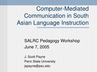 Computer-Mediated Communication in South Asian Language Instruction