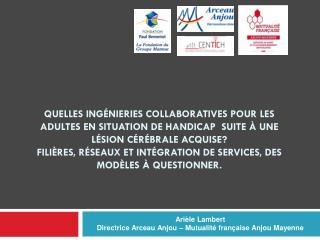 Arièle Lambert Directrice Arceau Anjou – Mutualité française Anjou Mayenne