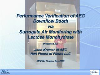 Performance Verification of AEC Downflow Booth via  Surrogate Air Monitoring with Lactose Monohydrate  Presented by:  Jo