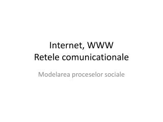 Internet, WWW Retele comunicationale