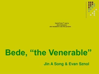 Bede,  the Venerable                   Jin A Song  Evan Sznol