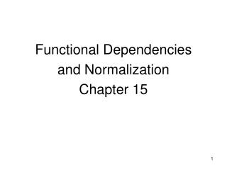 Functional Dependencies and Normalization  Chapter 15