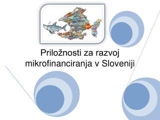 Prilo�nosti za razvoj mikrofinanciranja v Sloveniji