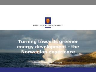 Turning towards greener energy development - the Norwegian experience