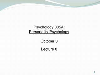Psychology 305A:  Personality Psychology October 3 Lecture 8