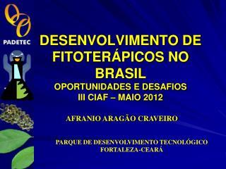 DESENVOLVIMENTO DE FITOTERÁPICOS NO BRASIL OPORTUNIDADES E DESAFIOS III CIAF – MAIO 2012