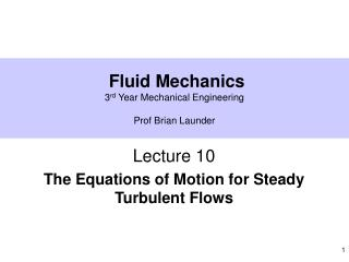 Fluid Mechanics 3 rd  Year Mechanical Engineering Prof Brian Launder