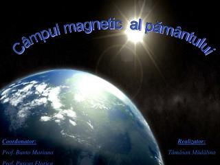 Câmpul magnetic  al pământului