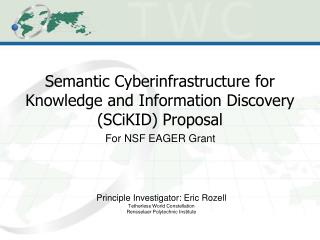 Semantic Cyberinfrastructure for Knowledge and Information Discovery (SCiKID) Proposal