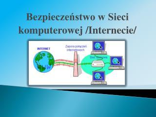 Bezpieczeństwo w Sieci komputerowej /Internecie/