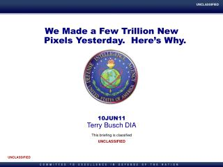 We Made a Few Trillion New Pixels Yesterday.  Here's Why. 10JUN11 Terry Busch DIA