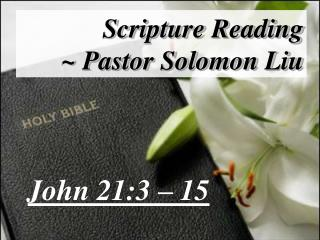 Scripture Reading ~ Pastor Solomon Liu